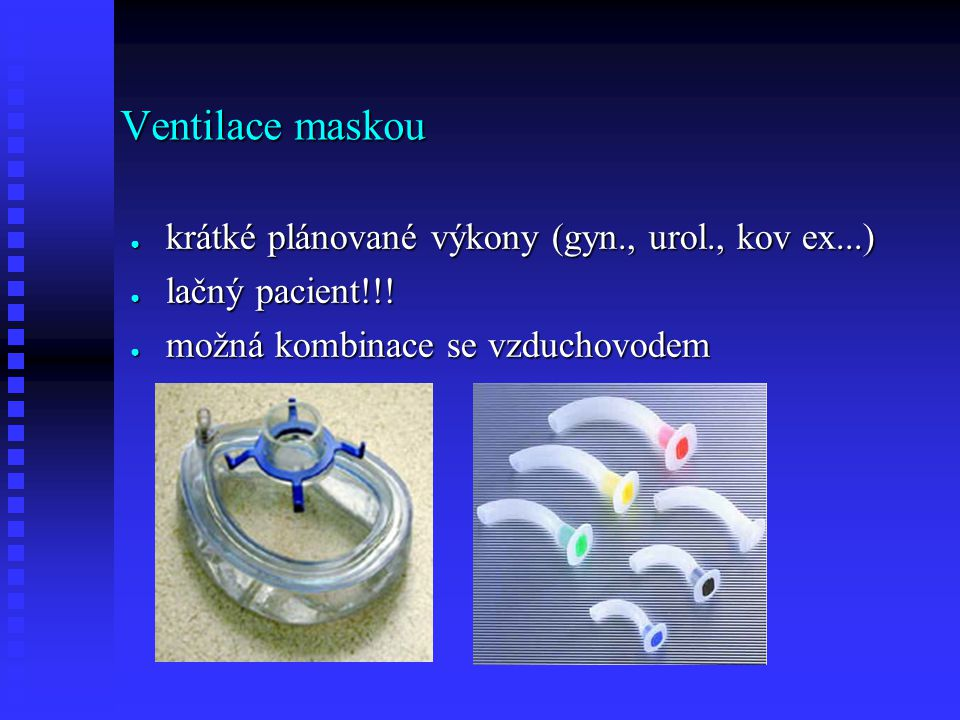 Ventilace maskou krátké plánované výkony (gyn., urol., kov ex...)