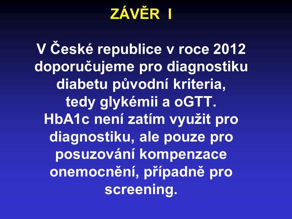 ZÁVĚR I V České republice v roce 2012 doporučujeme pro diagnostiku diabetu původní kriteria, tedy glykémii a oGTT.