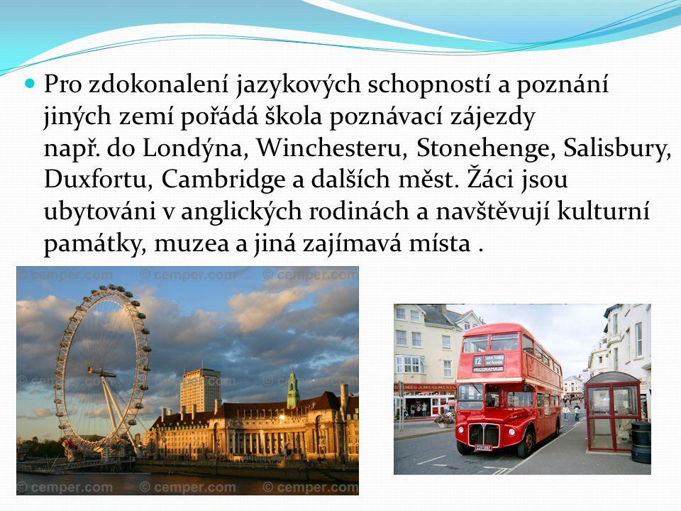 Pro zdokonalení jazykových schopností a poznání jiných zemí pořádá škola poznávací zájezdy např.
