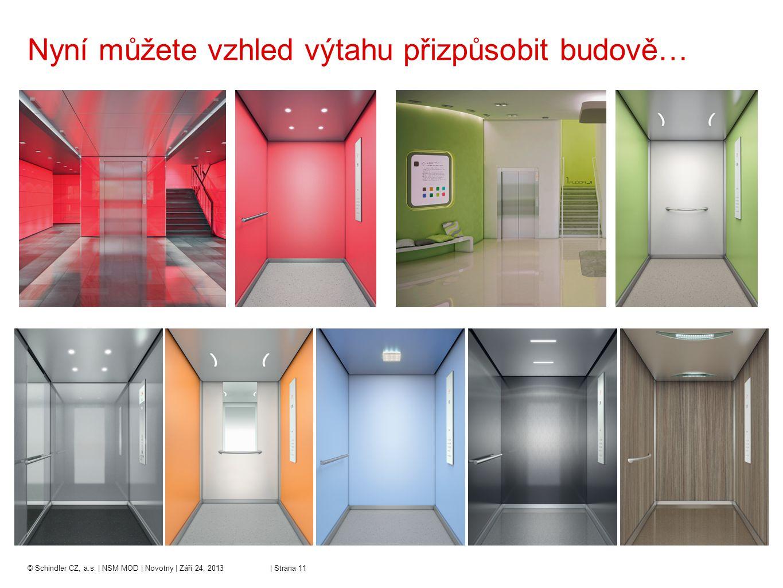 Nyní můžete vzhled výtahu přizpůsobit budově…