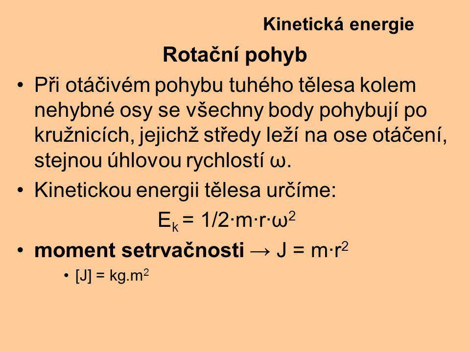 Kinetickou energii tělesa určíme: Ek = 1/2·m·r·ω2