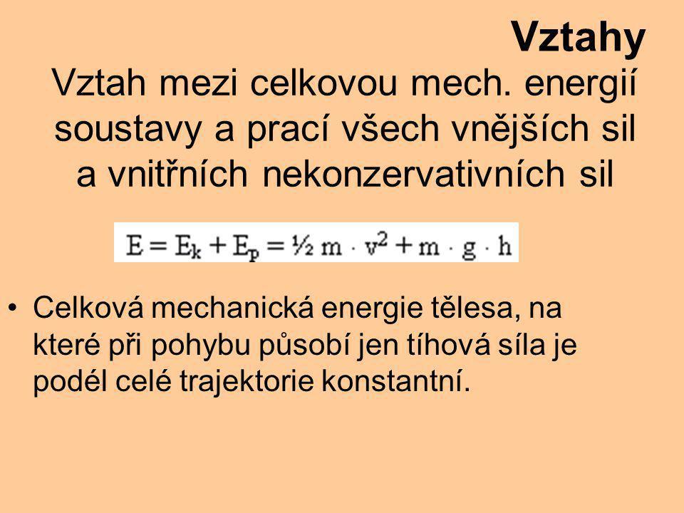 Vztahy Vztah mezi celkovou mech. energií soustavy a prací všech vnějších sil a vnitřních nekonzervativních sil.