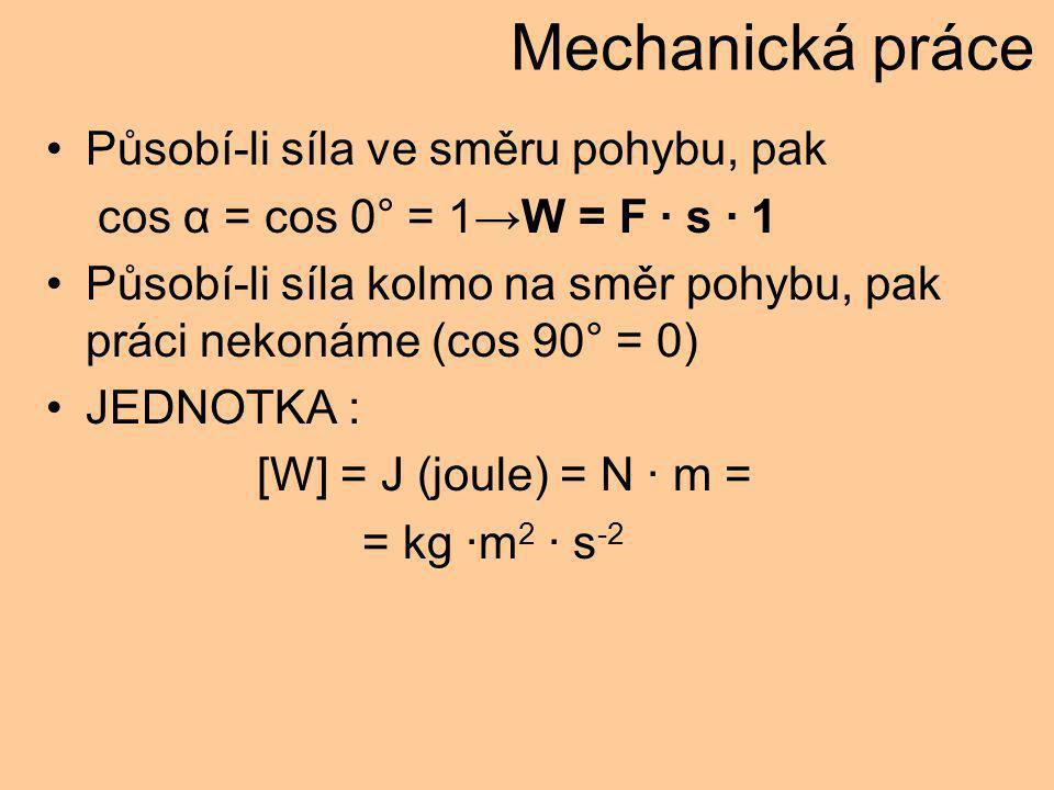 Mechanická práce Působí-li síla ve směru pohybu, pak
