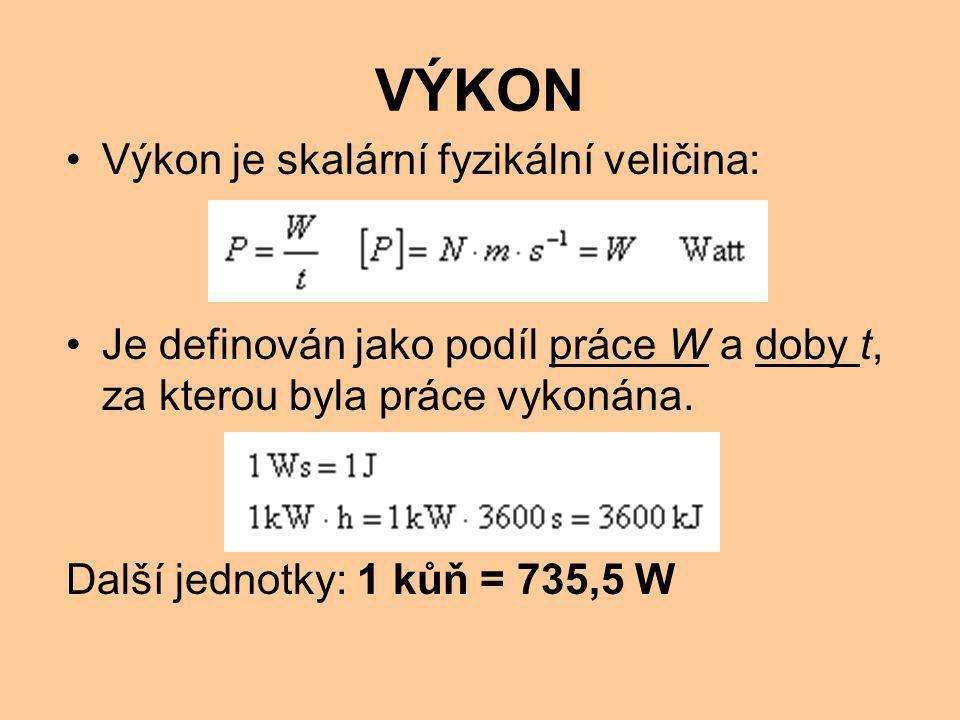 VÝKON Výkon je skalární fyzikální veličina: