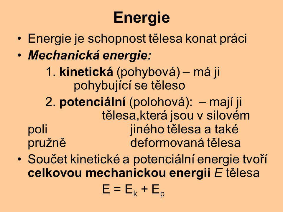Energie Energie je schopnost tělesa konat práci Mechanická energie: