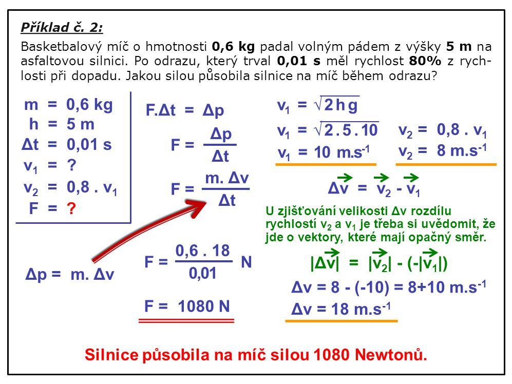Silnice působila na míč silou 1080 Newtonů.