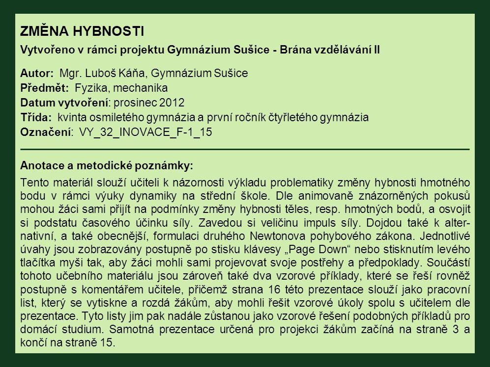 ZMĚNA HYBNOSTI Vytvořeno v rámci projektu Gymnázium Sušice - Brána vzdělávání II. Autor: Mgr. Luboš Káňa, Gymnázium Sušice.