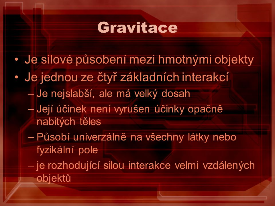 Gravitace Je silové působení mezi hmotnými objekty
