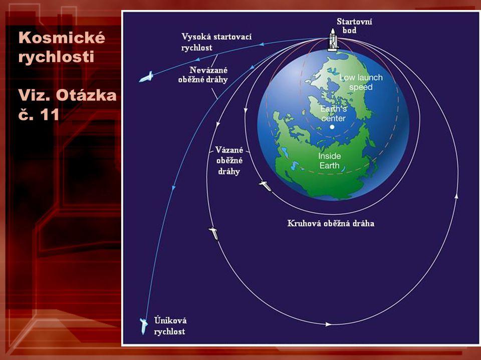 Kosmické rychlosti Viz. Otázka č. 11