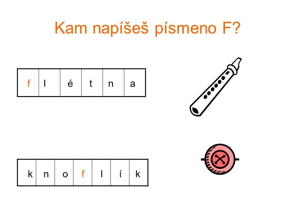 Kam napíšeš písmeno F f l é t n a k n o f l í k