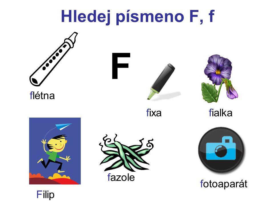 Hledej písmeno F, f F flétna fixa fialka fazole fotoaparát Filip