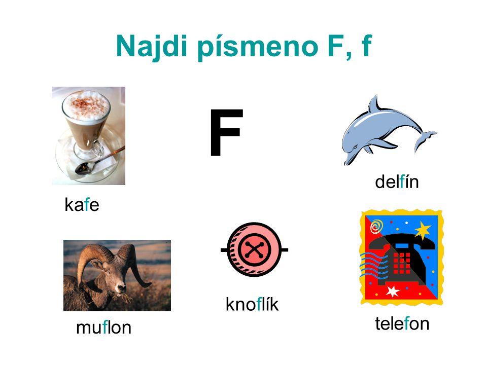 Najdi písmeno F, f F delfín kafe knoflík telefon muflon