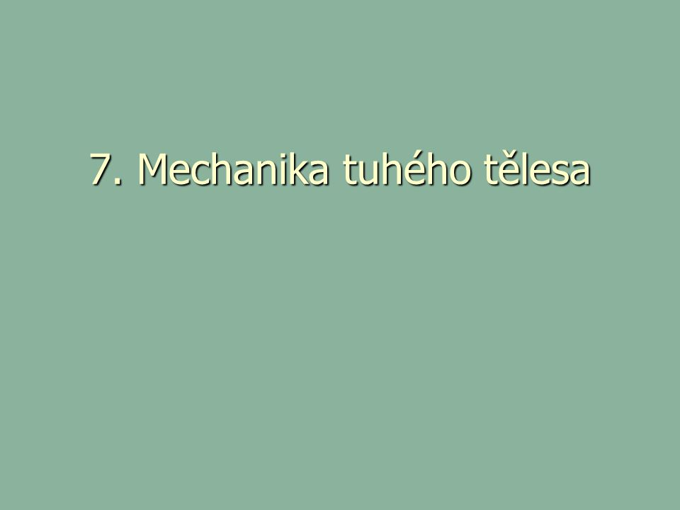 7. Mechanika tuhého tělesa