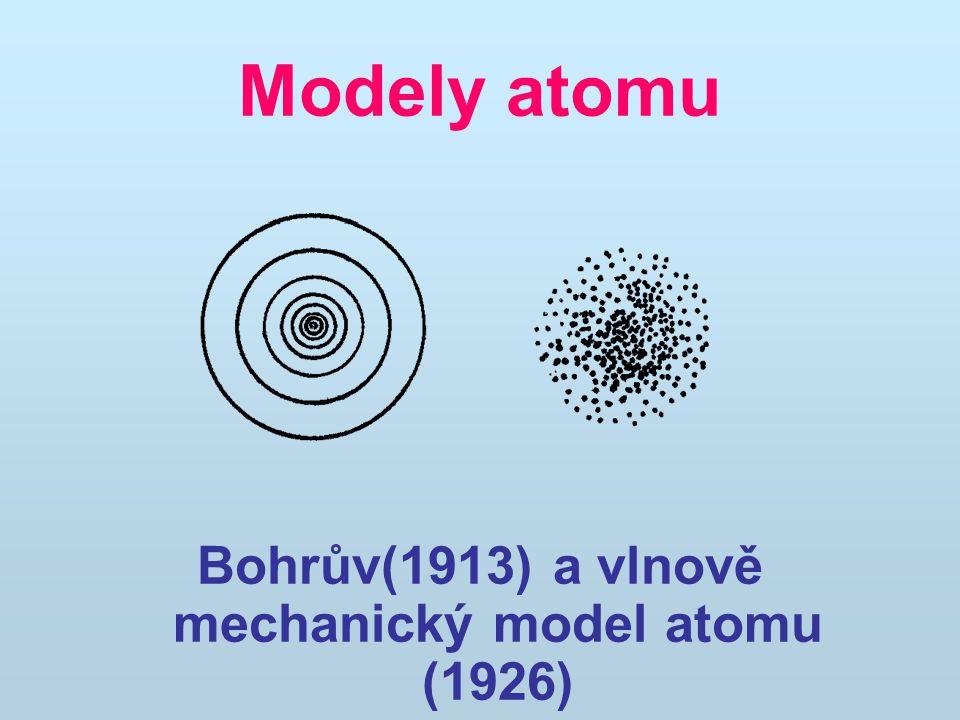 Bohrův(1913) a vlnově mechanický model atomu (1926)