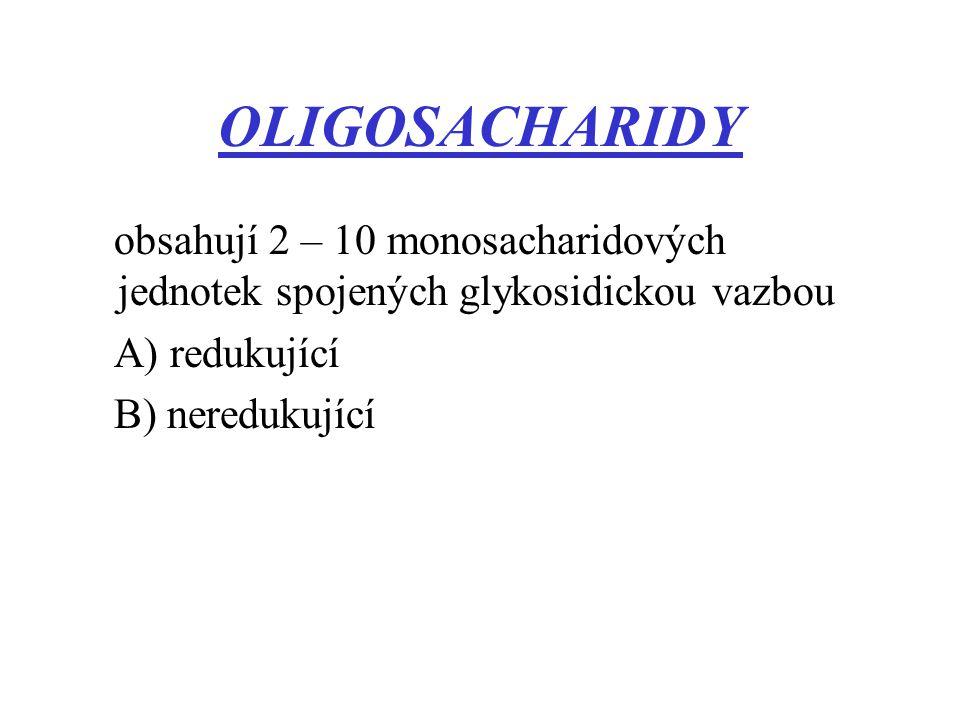 OLIGOSACHARIDY obsahují 2 – 10 monosacharidových jednotek spojených glykosidickou vazbou. A) redukující.