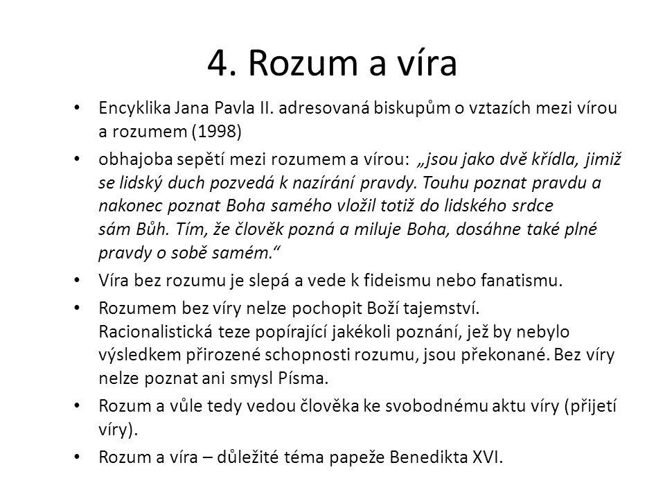 4. Rozum a víra Encyklika Jana Pavla II. adresovaná biskupům o vztazích mezi vírou a rozumem (1998)