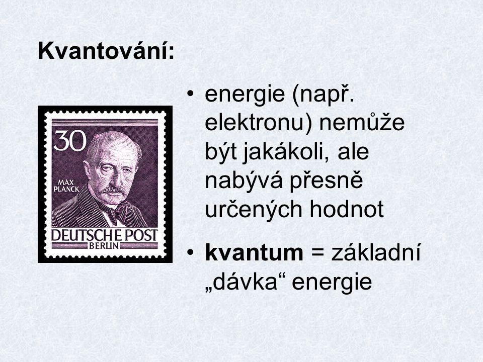 Kvantování: energie (např. elektronu) nemůže být jakákoli, ale nabývá přesně určených hodnot.