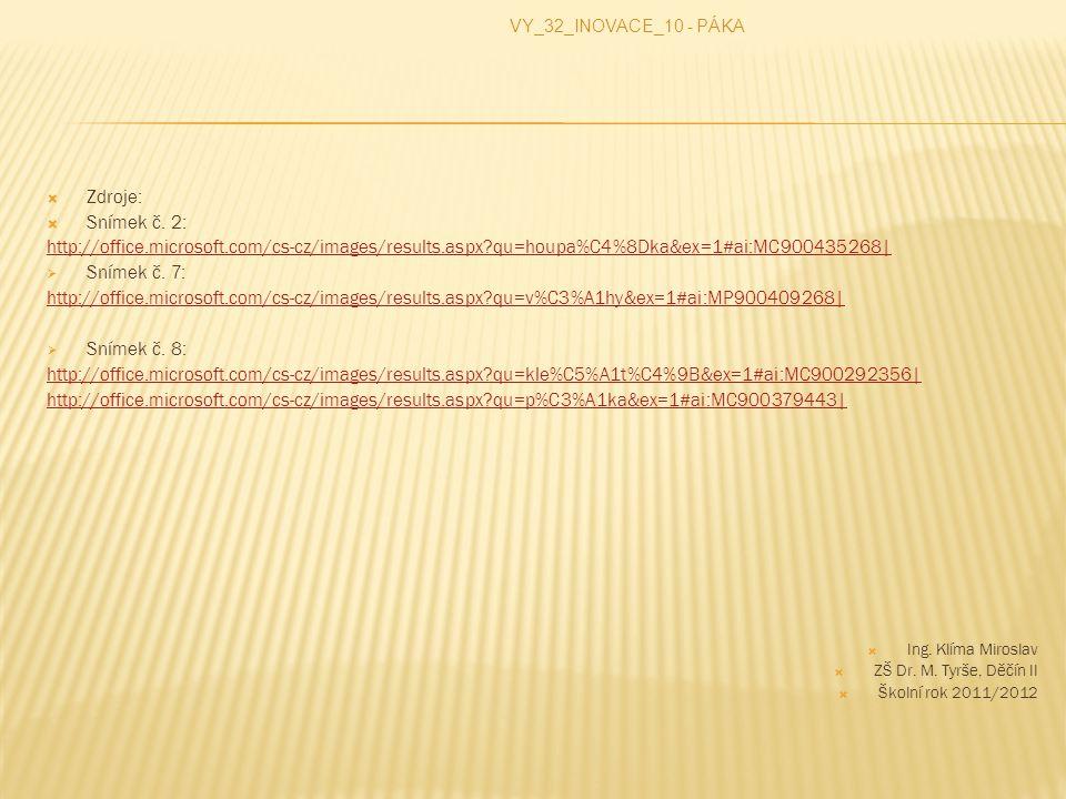 VY_32_INOVACE_10 - PÁKA Zdroje: Snímek č. 2: http://office.microsoft.com/cs-cz/images/results.aspx qu=houpa%C4%8Dka&ex=1#ai:MC900435268|