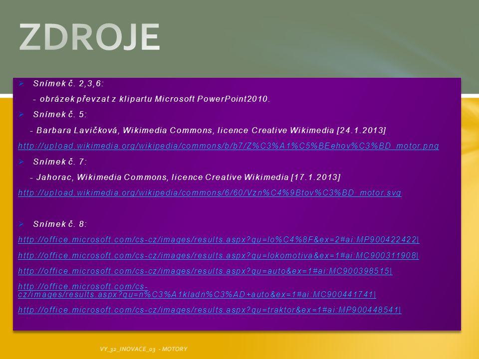 ZDROJE Snímek č. 2,3,6: - obrázek převzat z klipartu Microsoft PowerPoint2010. Snímek č. 5: