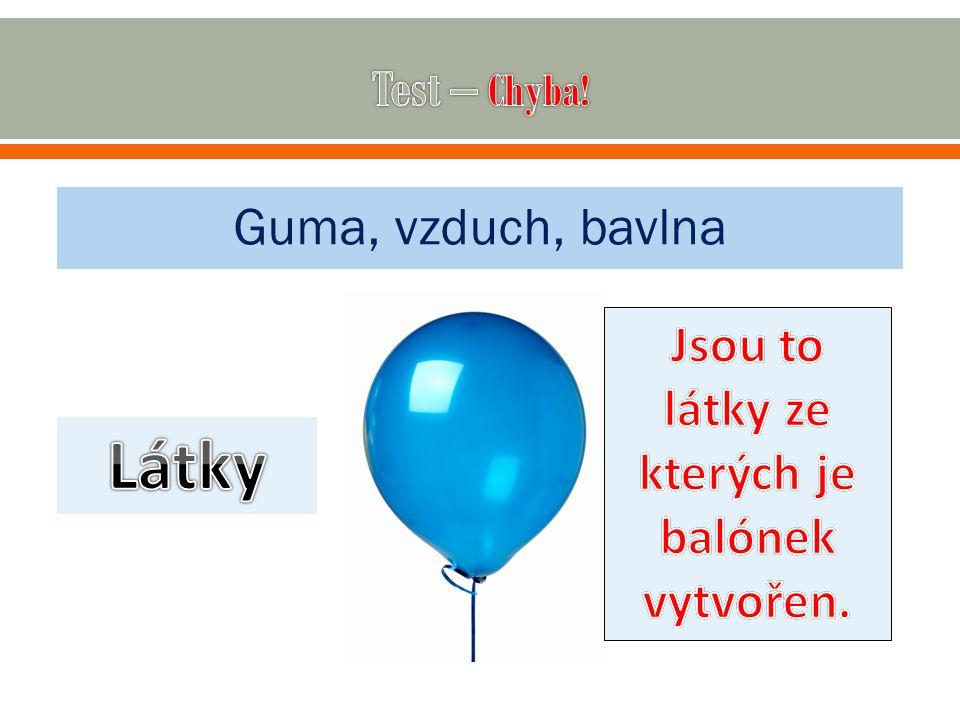 Jsou to látky ze kterých je balónek vytvořen.