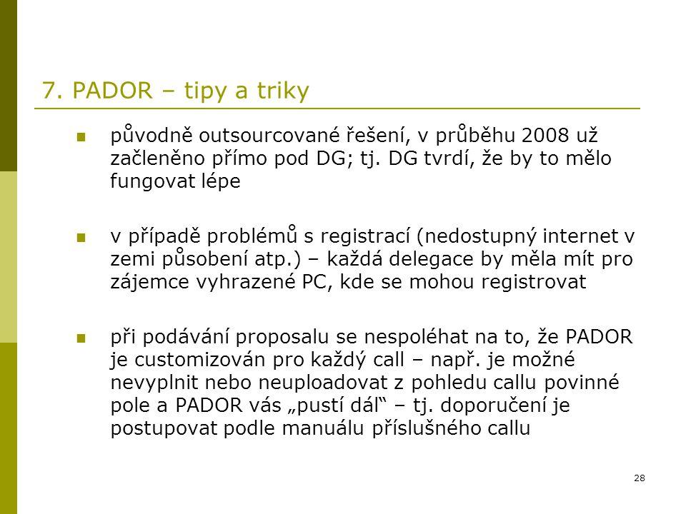 7. PADOR – tipy a triky původně outsourcované řešení, v průběhu 2008 už začleněno přímo pod DG; tj. DG tvrdí, že by to mělo fungovat lépe.