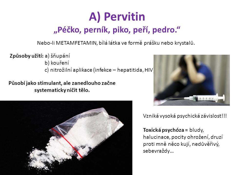 """A) Pervitin """"Péčko, perník, piko, peří, pedro."""