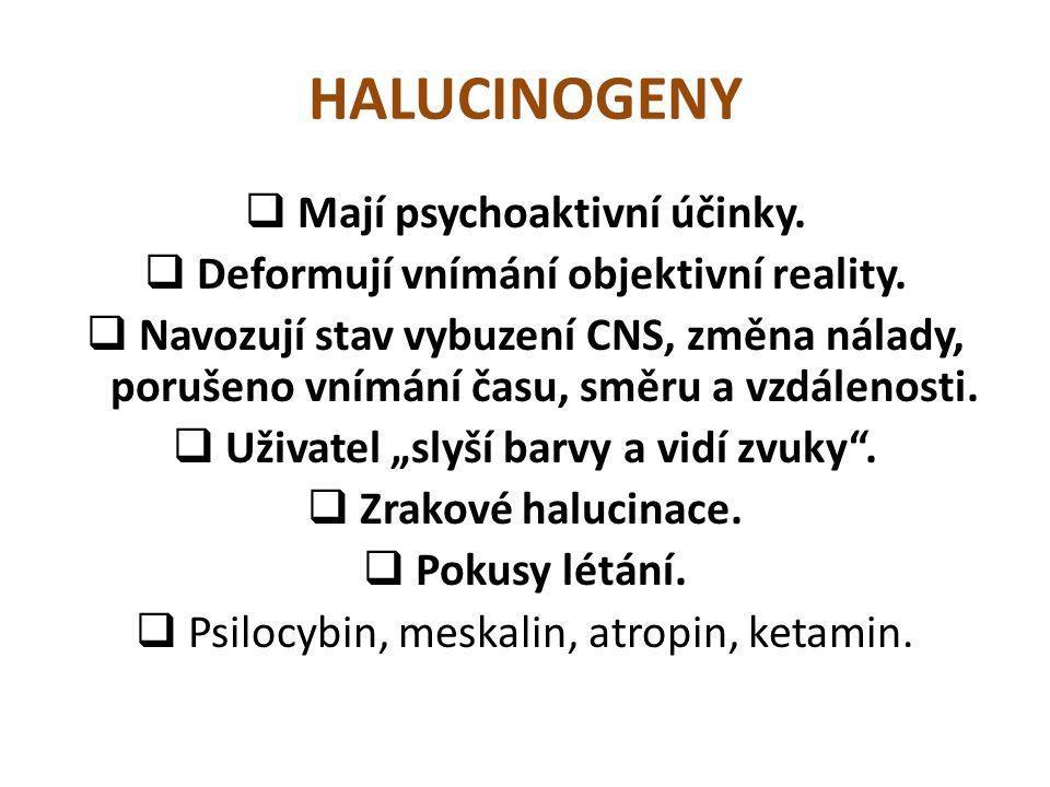 HALUCINOGENY Mají psychoaktivní účinky.