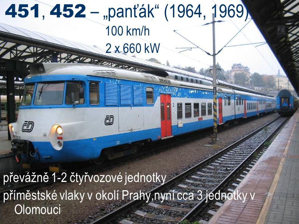 """451, 452 – """"panťák (1964, 1969) 100 km/h. 2 x 660 kW. převážně 1-2 čtyřvozové jednotky."""