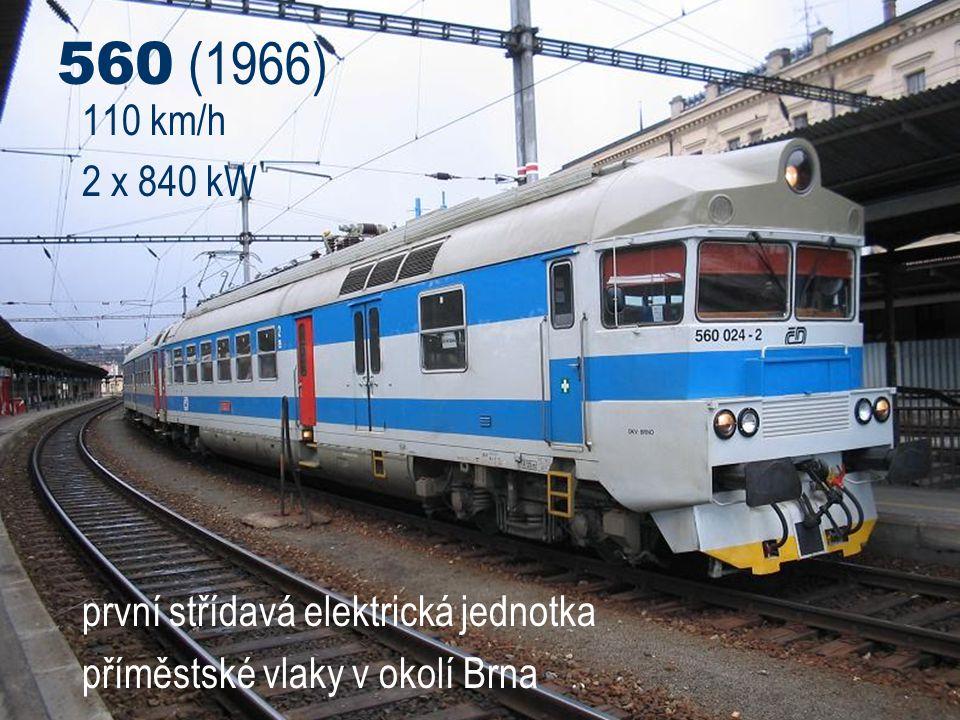 560 (1966) 110 km/h 2 x 840 kW první střídavá elektrická jednotka