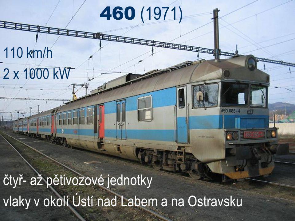 460 (1971) 110 km/h 2 x 1000 kW čtyř- až pětivozové jednotky