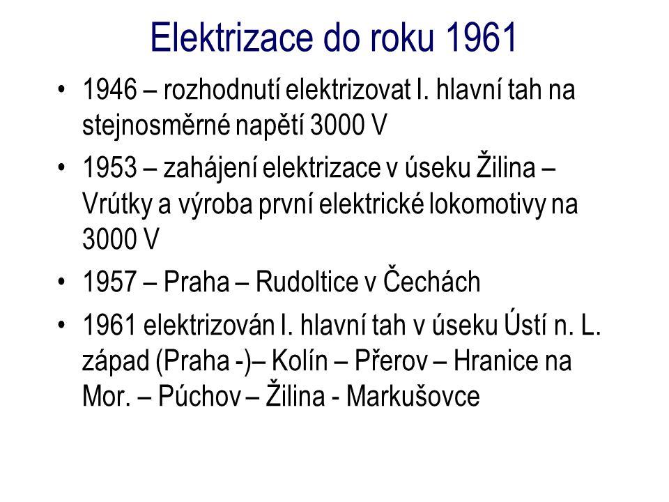 Elektrizace do roku 1961 1946 – rozhodnutí elektrizovat I. hlavní tah na stejnosměrné napětí 3000 V.