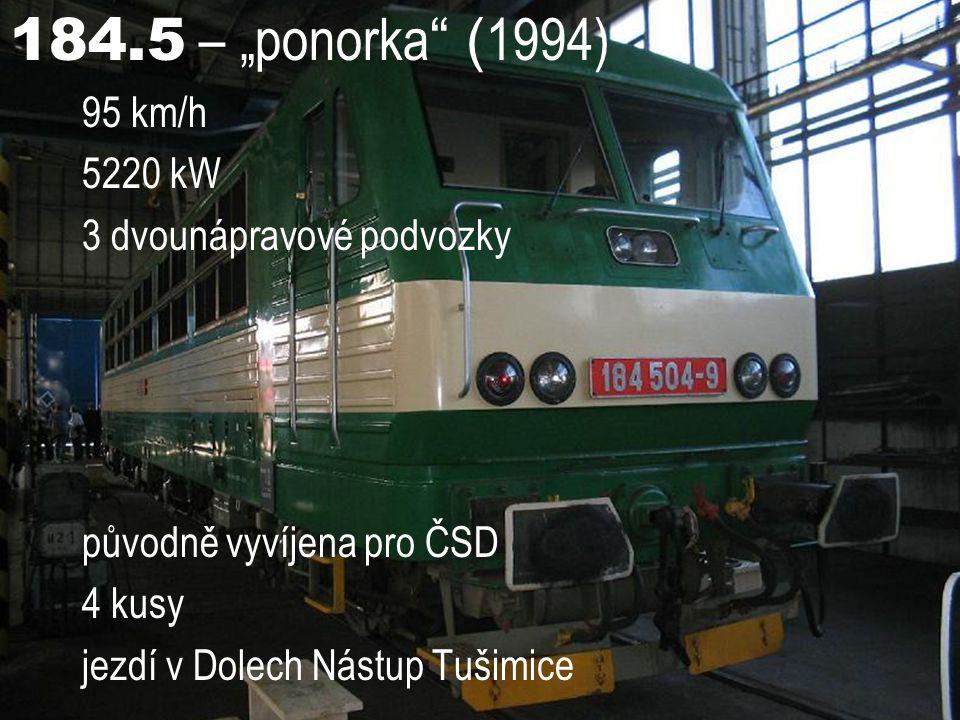"""184.5 – """"ponorka (1994) 95 km/h 5220 kW 3 dvounápravové podvozky"""