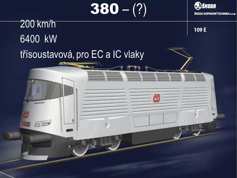 380 – ( ) 200 km/h 6400 kW třísoustavová, pro EC a IC vlaky
