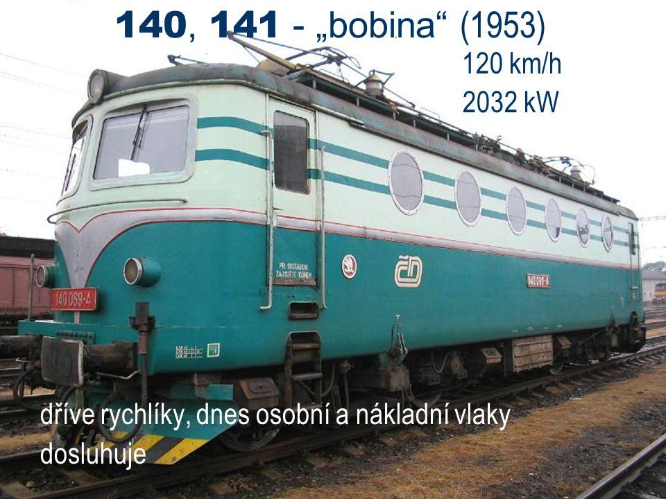 """140, 141 - """"bobina (1953) 120 km/h 2032 kW dříve rychlíky, dnes osobní a nákladní vlaky dosluhuje"""
