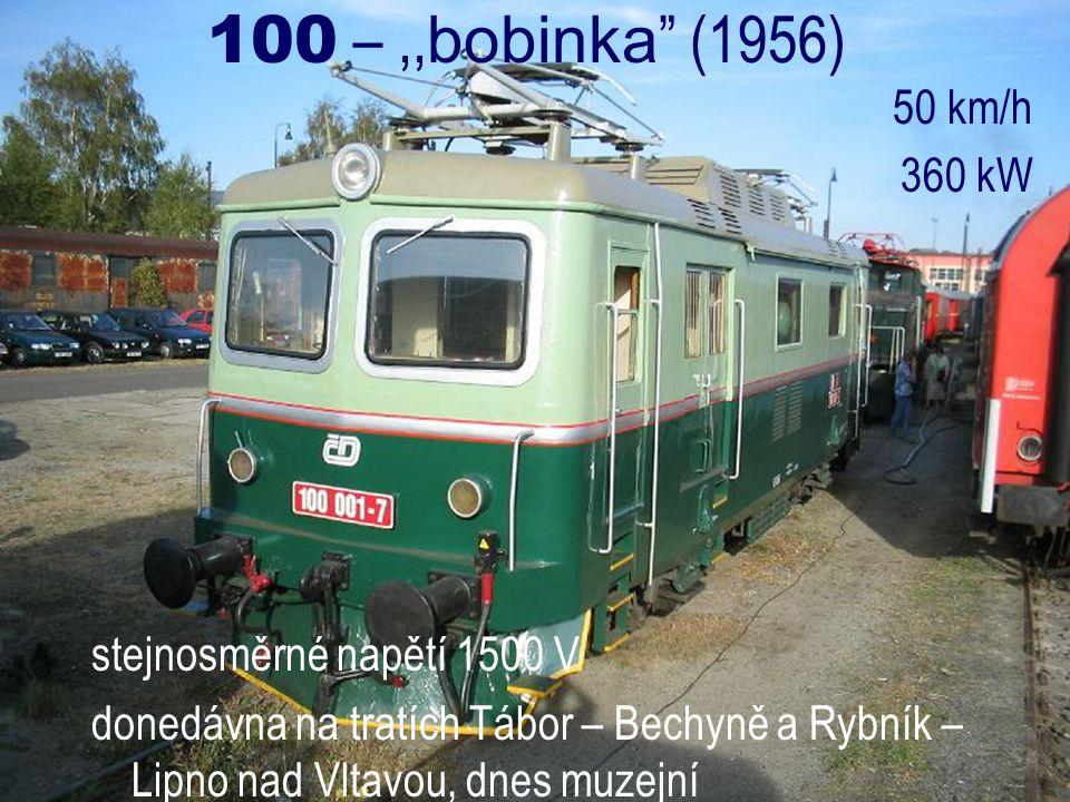 100 – ,,bobinka (1956) 50 km/h 360 kW stejnosměrné napětí 1500 V