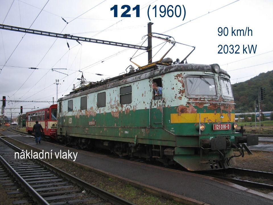 121 (1960) 90 km/h 2032 kW nákladní vlaky
