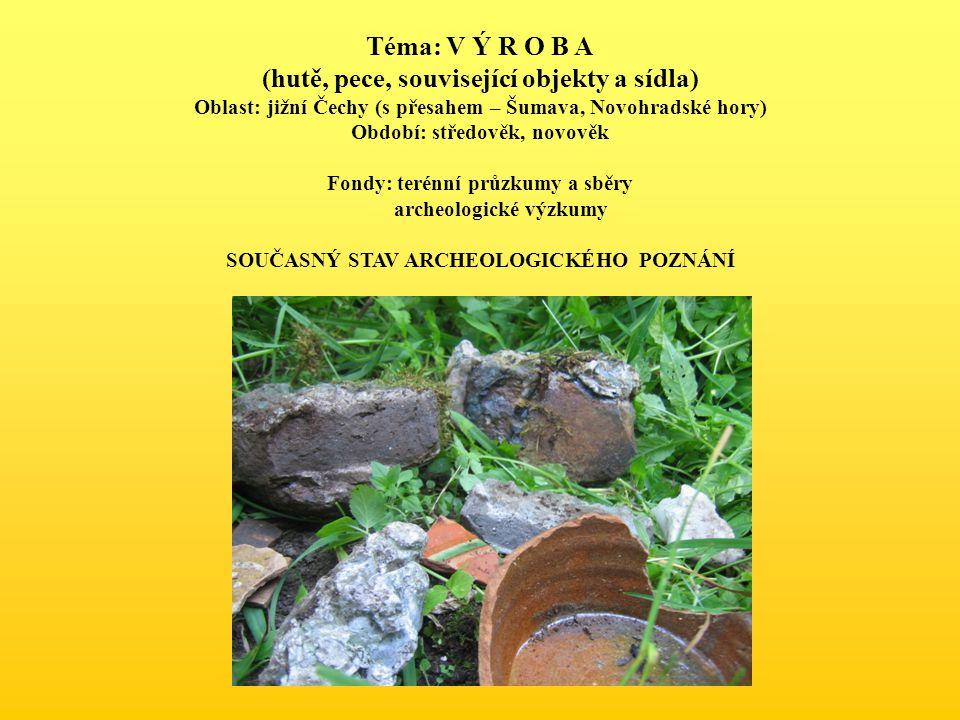 Téma: V Ý R O B A (hutě, pece, související objekty a sídla)