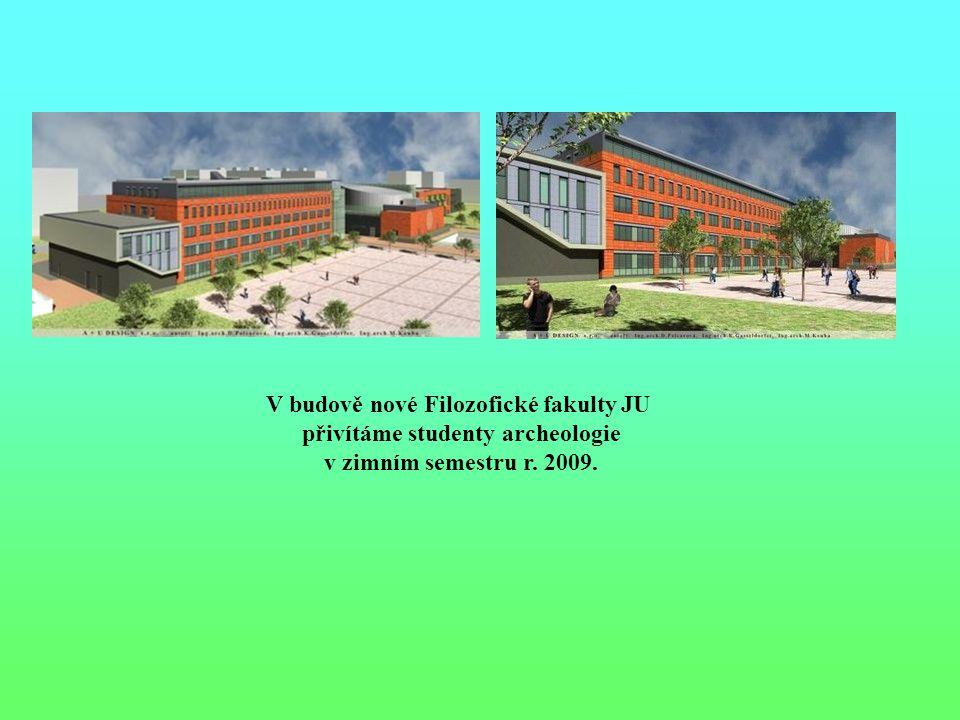 V budově nové Filozofické fakulty JU přivítáme studenty archeologie