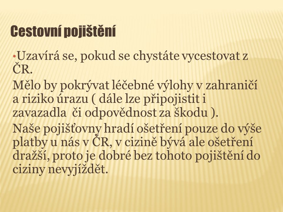 Cestovní pojištění Uzavírá se, pokud se chystáte vycestovat z ČR.