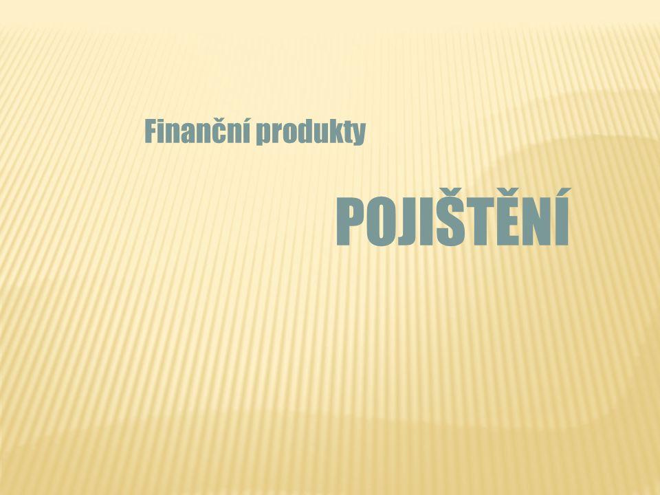 Finanční produkty POJIŠTĚNÍ