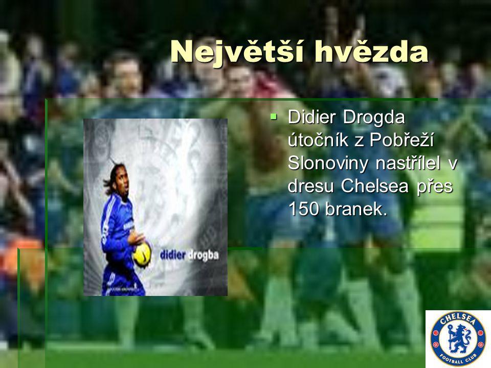 Největší hvězda Didier Drogda útočník z Pobřeží Slonoviny nastřílel v dresu Chelsea přes 150 branek.