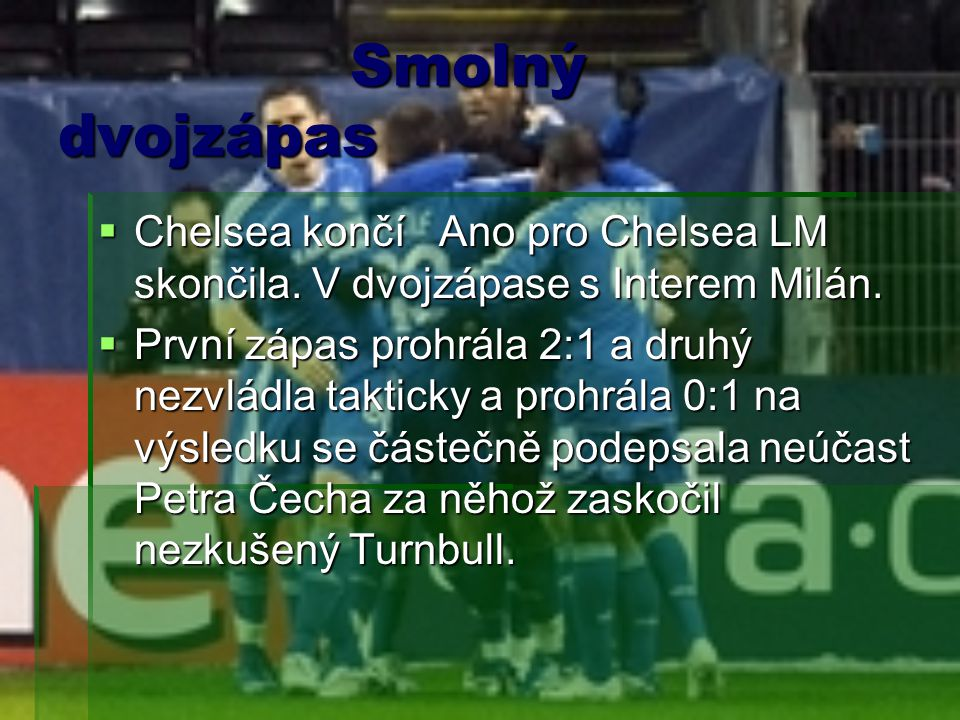 Smolný dvojzápas Chelsea končí Ano pro Chelsea LM skončila. V dvojzápase s Interem Milán.