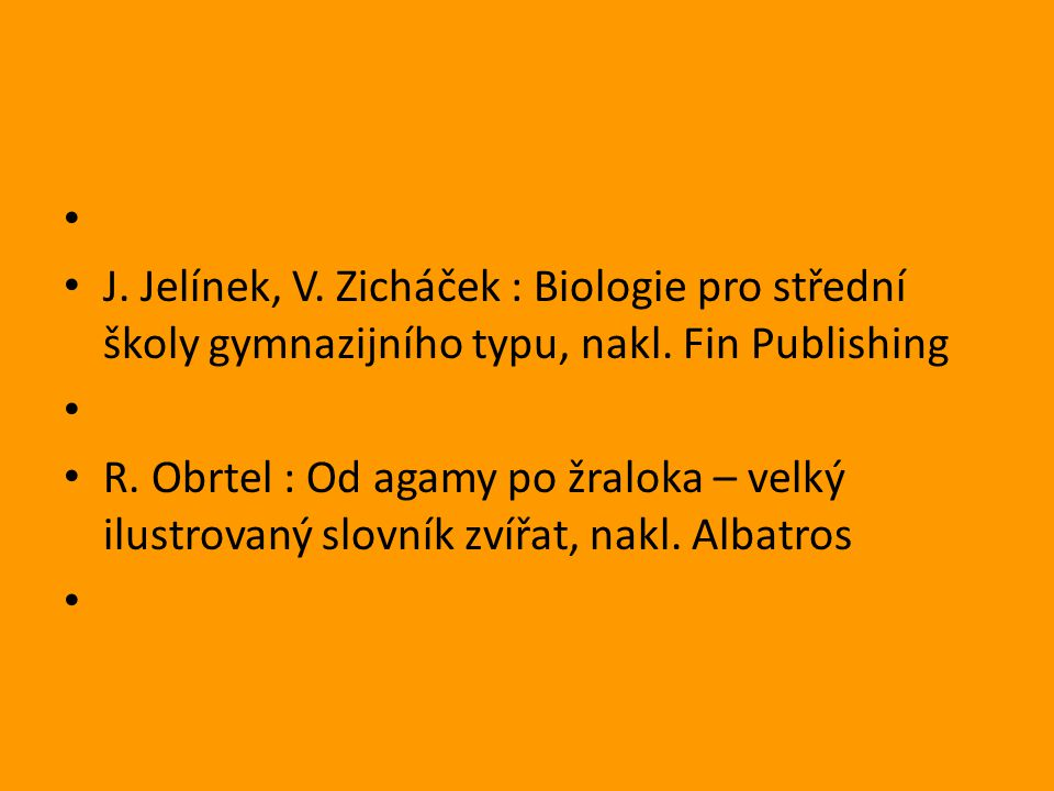 J. Jelínek, V. Zicháček : Biologie pro střední školy gymnazijního typu, nakl. Fin Publishing.