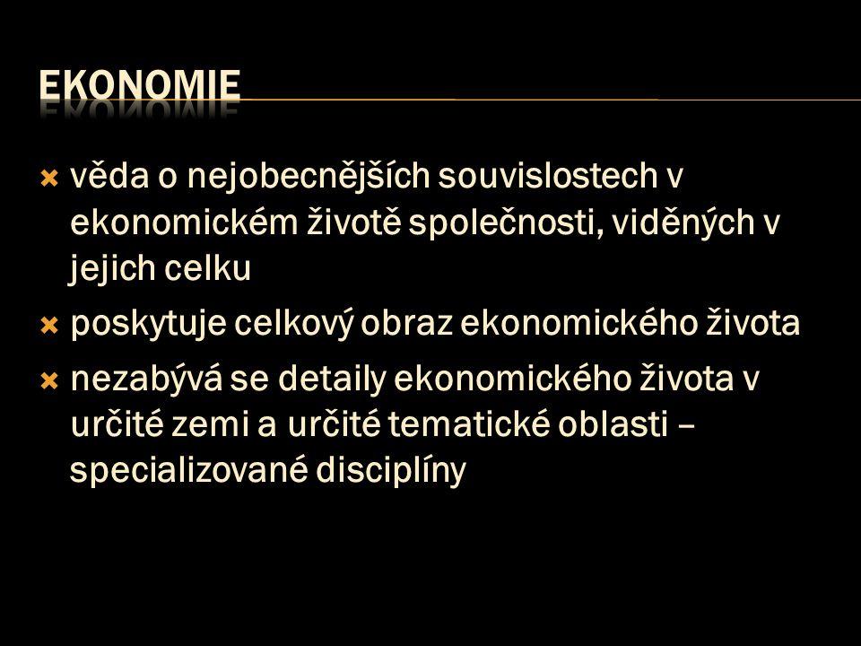 Ekonomie věda o nejobecnějších souvislostech v ekonomickém životě společnosti, viděných v jejich celku.