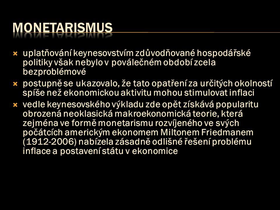 Monetarismus uplatňování keynesovstvím zdůvodňované hospodářské politiky však nebylo v poválečném období zcela bezproblémové.