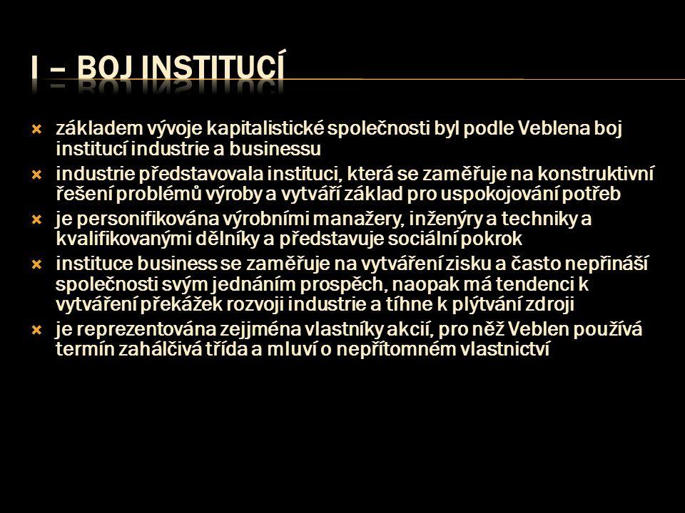 I – boj institucí základem vývoje kapitalistické společnosti byl podle Veblena boj institucí industrie a businessu.