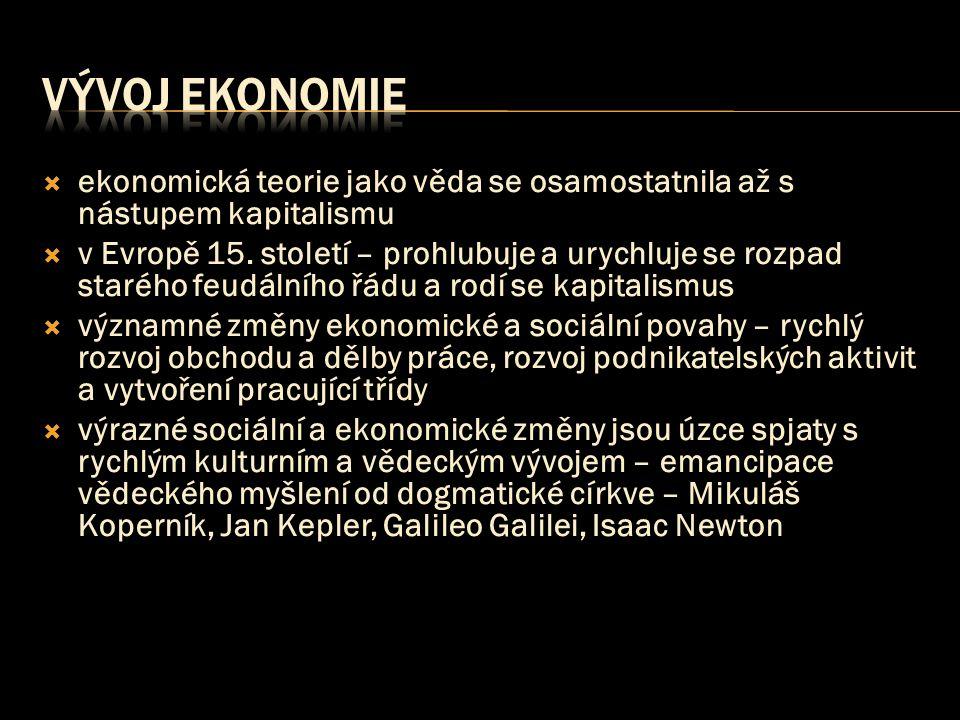 Vývoj ekonomie ekonomická teorie jako věda se osamostatnila až s nástupem kapitalismu.