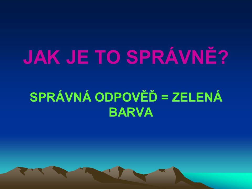SPRÁVNÁ ODPOVĚĎ = ZELENÁ BARVA