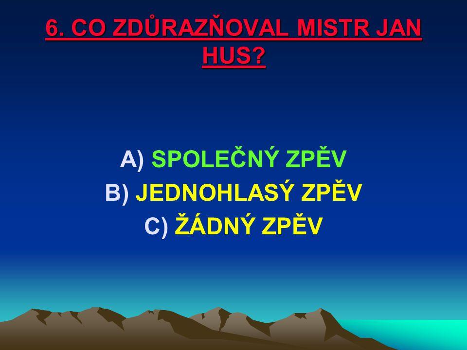 6. CO ZDŮRAZŇOVAL MISTR JAN HUS