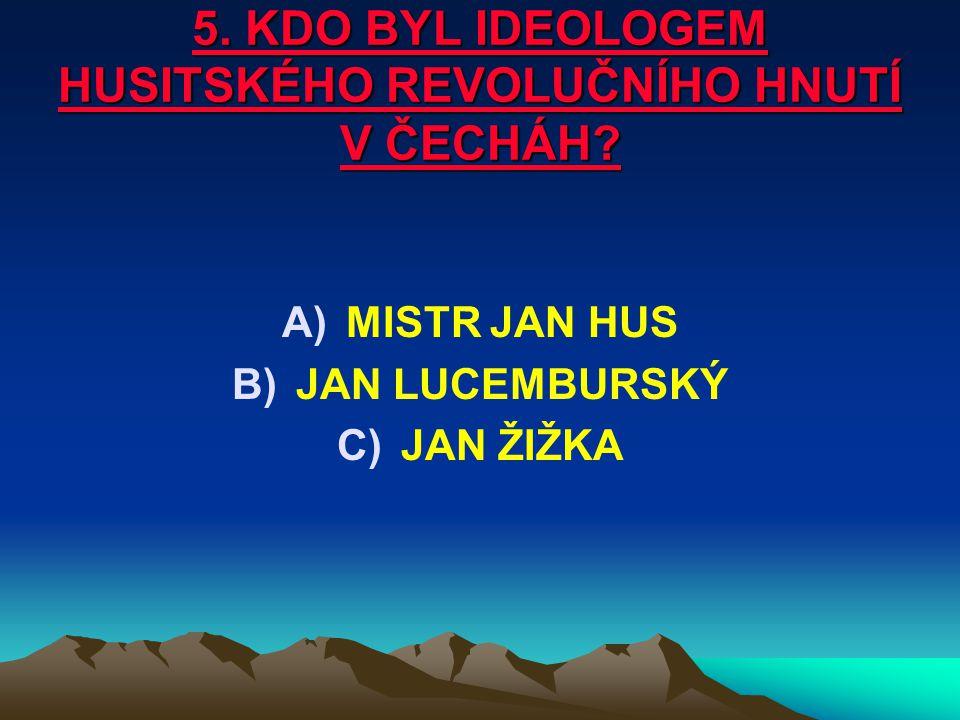 5. KDO BYL IDEOLOGEM HUSITSKÉHO REVOLUČNÍHO HNUTÍ V ČECHÁH